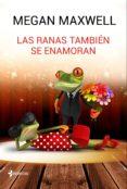 LAS RANAS TAMBIEN SE ENAMORAN - 9788408162773 - MEGAN MAXWELL