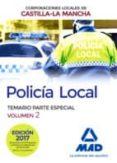 POLICIA LOCAL DE CASTILLA-LA MANCHA: TEMARIO PARTE ESPECIAL (VOL. 2) - 9788414203873 - VV.AA.