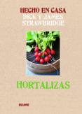 HECHO EN CASA. HORTALIZAS - 9788415317173 - DICK STRAWBRIDGE