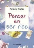 PENSAR EN SER RICO - 9788415465973 - AMADOR MARTOS GARCIA