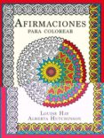 AFIRMACIONES PARA COLOREAR - 9788415612773 - LOUISE L. HAY