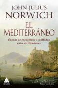 el mediterraneo: un mar de encuentros-john julius norwich-9788416222773