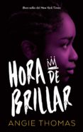 Descarga gratuita de ibooks para iphone HORA DE BRILLAR PDF CHM de ANGIE THOMAS (Spanish Edition) 9788417780173