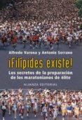¡FILIPIDES EXISTE!: LOS SECRETOS DE LA PREPARACION DE LOS MARATON IANOS DE ELITE - 9788420667973 - ALFREDO VARONA