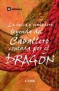 LA UNICA Y VERDADERA LEYENDA DEL CABALLERO CONTADA POR EL DRAGON - 9788424625573 - JORDI FOLCK