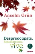 DESPREOCUPATE: SENCILLAMENTE VIVE - 9788429317473 - ANSELM GRÜN