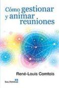 COMO GESTIONAR Y ANIMAR REUNIONES - 9788429320473 - RENE-LOUIS COMTOIS