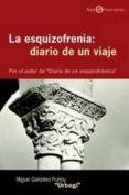 LA ESQUIZOFRENIA: DIARIO DE UN VIAJE - 9788433018373 - MIGUEL GONZALEZ PURROY
