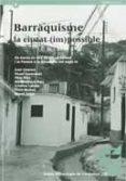 BARRAQUISME, LA CIUTAT IMPOSSIBLE: ELS BARRIS DE CAN VALERO, EL C ARMEL I LA PERAONA A LA BARCELONA DEL SEGLE XX - 9788439386773 - VV.AA.