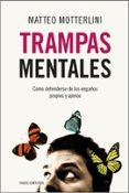 TRAMPAS MENTALES: COMO DEFENDERSE DE LOS ENGAÑOS PROPIOS Y AJENOS - 9788449323973 - MATTEO MOTTERLINI