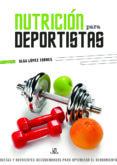 NUTRICION PARA DEPORTISTAS: DIETAS Y NUTRIENTES RECOMENDADOS PARA OPTIMIZAR EL RENDIMIENTO - 9788466234573 - OLGA LOPEZ TORRES