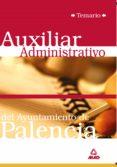 AUXILIAR ADMINISTRATIVO DEL AYUNTAMIENTO DE PALENCIA. TEMARIO - 9788466531573 - VV.AA.