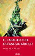 EL CABALLERO DEL OCEANO ANTARTICO - 9788468308173 - PASQUAL ALAPONT