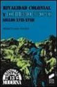 RIVALIDAD COLONIAL Y EQUILIBRIO EUROPEO: SIGLOS XVII-XVIII - 9788477386773 - MANUEL LUCENA SALMORAL