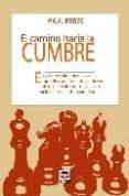 EL CAMINO HACIA LA CUMBRE : EL PROGRESO DE UNO DE LOS MAS GRANDES JUGADORES DE AJEDREZ DE LA HISTORIA--- - 9788479022273 - PAUL KETES