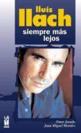 LLUIS LLACH, SIEMPRE MAS LEJOS - 9788481364873 - JUAN MIGUEL MORALES