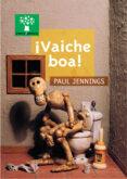 ¡VAICHE BOA! - 9788482887173 - PAUL JENNINGS