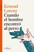 CUANDO EL HOMBRE ENCONTRO AL PERRO - 9788490666173 - KONRAD LORENZ