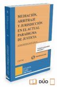 MEDIACIÓN, ARBITRAJE Y JURISDICCIÓN EN EL ACTUAL PARADIGMA DE JUSTICIA - 9788491357773 - SILVIA BARONA VILAR