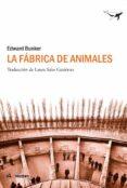 LA FABRICA DE ANIMALES - 9788493805173 - EDWARD BUNKER