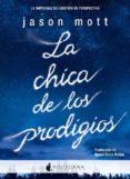 LA CHICA DE LOS PRODIGIOS - 9788494424373 - JASON MOTT