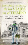 historia y ciencia de los viajes en el tiempo-jose antonio de la peña-9788494471773