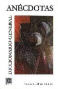 DICCIONARIO GENERAL: ANECDOTAS - 9788495414373 - PANCRACIO CELDRAN GOMARIZ