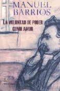 LA VOLUNTAD DE PODER COMO AMOR - 9788495897473 - MANUEL BARRIOS