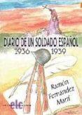 DIARIO DE UN SOLDADO ESPAÑOL: 1936-1939 - 9788496077973 - RAMON FERNANDEZ MARTI