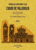 VALLADOLID. HISTORIA DE LA MUY NOBLE Y LEAL CIUDAD (2 TOMOS) (FAC SIMIL) - 9788497615273 - MATIAS SANGRADOR Y VITORES
