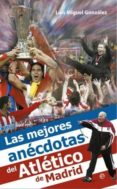 LAS MEJORES ANECDOTAS DEL ATLETICO DE MADRID - 9788499702773 - LUIS MIGUEL GONZALEZ