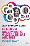 EL NUEVO MOVIMIENTO GLOBAL DE LAS MUJERES: CONSTRUIR CIRCULOS PAR A TRANSFORMAR EL MUNDO - 9788499883373 - JEAN SHINODA BOLEN