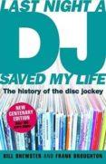 LAST NIGHT A DJ SAVED MY LIFE: THE HISTORY OF THE DISC JOCKEY - 9780755313983 - BILL BREWSTER