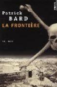 LA FRONTIERE (PRIX POLAR MICHEL LEBRUN 2002) - 9782020604383 - PATRICK BARD