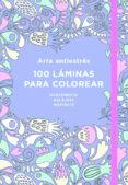 ARTE ANTIESTRÉS: 100 LÁMINAS PARA COLOREAR - 9788401018183 - VV.AA.
