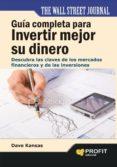 GUIA COMPLETA PARA INVERTIR MEJOR SU DINERO: DESCUBRA LAS CLAVES DE LOS MERCADOS FINANCIEROS Y DE LAS INVERSIONES - 9788415330783 - DAVE KANSAS