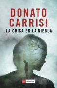 LA CHICA EN LA NIEBLA - 9788416634583 - DONATO CARRISI