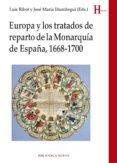 EUROPA Y LOS TRATADOS DE REPARTO DE LA MONARQUIA DE ESPAÑA, 1668-1700 - 9788416647583 - LUIS RIBOT