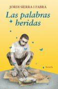 LAS PALABRAS HERIDAS - 9788416964383 - JORDI SIERRA I FABRA