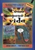 COMO EMPEZO LA VIDA (LA HISTORIA DE LA TIERRA EN COMIC) - 9788428213783 - JACQUI BAILEY