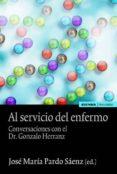 al servicio del enfermo: conservaciones con el dr. gonzalo herranz-jose maria pardo saenz-9788431330583