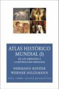 ATLAS HISTORICO MUNDIAL (I): DE LOS ORIGENES A LA REVOLUCION FRAN CESA - 9788446024583 - HERMANN KINDER