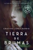 TIERRA DE BRUMAS - 9788466334983 - CRISTINA LOPEZ BARRIO