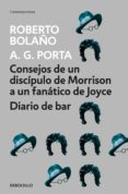 CONSEJOS DE UN DISCIPULO DE MORRISON A UN FANATICO DE JOYCE; DIARIO DE BAR - 9788466337083 - ROBERTO BOLAÑO