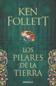 LOS PILARES DE LA TIERRA (SAGA LOS PILARES DE LA TIERRA 1) - 9788466341783 - KEN FOLLETT