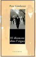 EL DIAMANT DIUS L AIGUA - 9788466400183 - PERE GIMFERRER