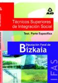 TEST TECNICOS SUPERIORES DE INTEGRACION SOCIAL DE LA DIPUTACION F ORAL DE BIZKAIA: PARTE ESPECIFICA - 9788466560283 - BEATRIZ MOYA DE LA RUBIA