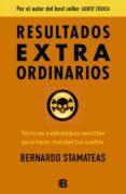 RESULTADOS EXTRA ORDINARIOS: TECNICAS Y ESTRATEGIAS SENCILLAS PAR A HACER REALIDAD TUS SUEÑOS - 9788466654883 - BERNARDO STAMATEAS