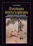 EL SECRETO PARA DESTERRAR LA IGNORANCIA: COMPENDIO BASICO DE LA E DUCACION CONFUCIANA EN LA COREA DEL SIGLO XVI - 9788479626983 - YI YULGOK