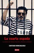 LA CUARTA ESPADA: LA HISTORIA DE ABIMAEL GUZMAN Y SENDERO LUMINOS O - 9788483067383 - SANTIAGO RONCAGLIOLO